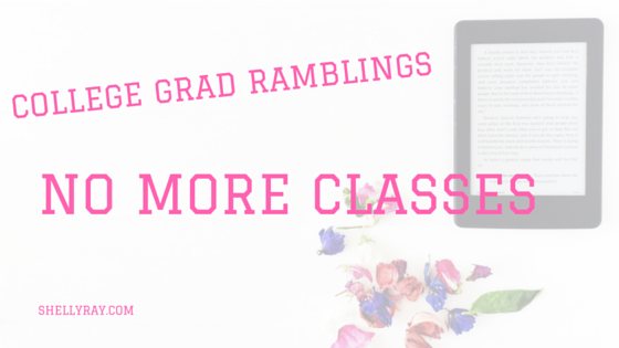 College Grad Ramblings: No More Classes