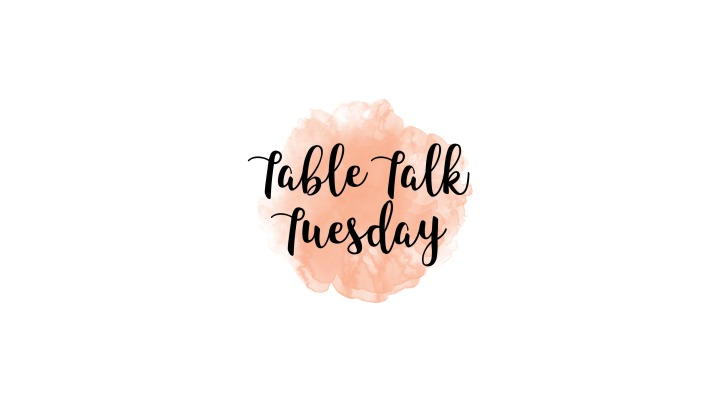 Table Talk Tuesday With Haley Marie