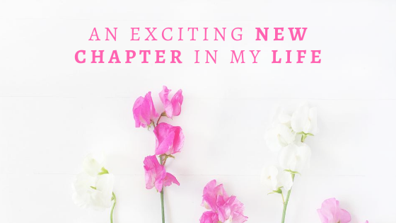 An Exciting New Chapter In My Life